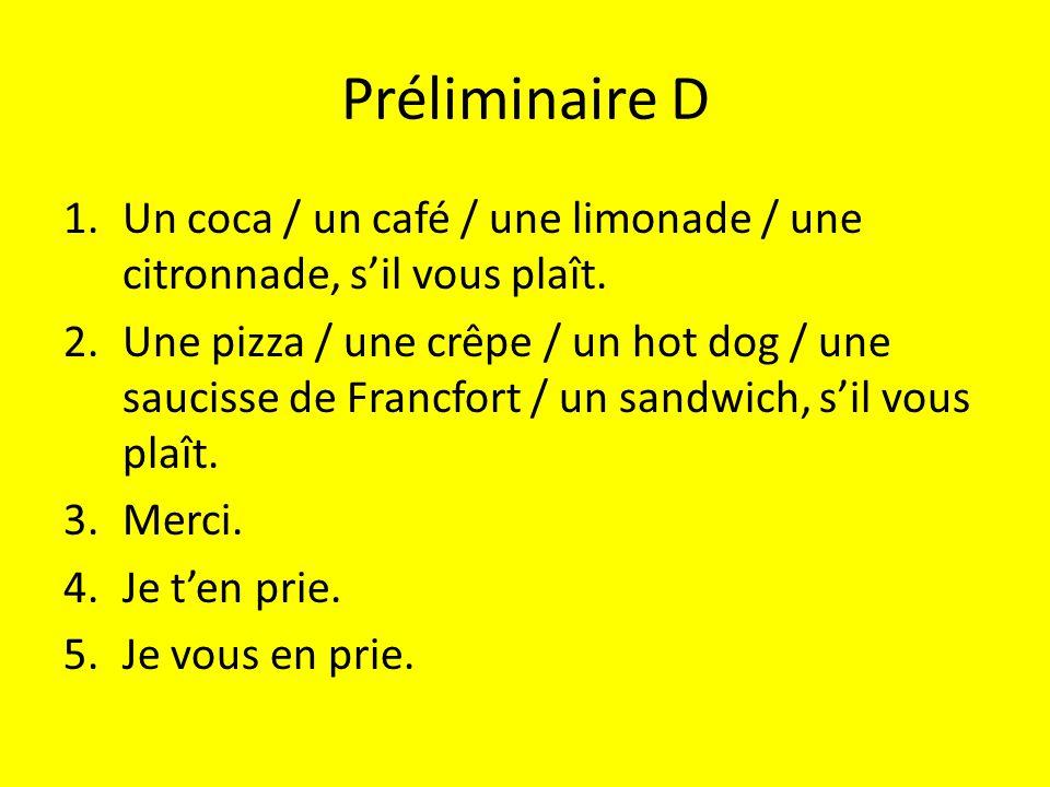 Préliminaire D 1.Un coca / un café / une limonade / une citronnade, s'il vous plaît.