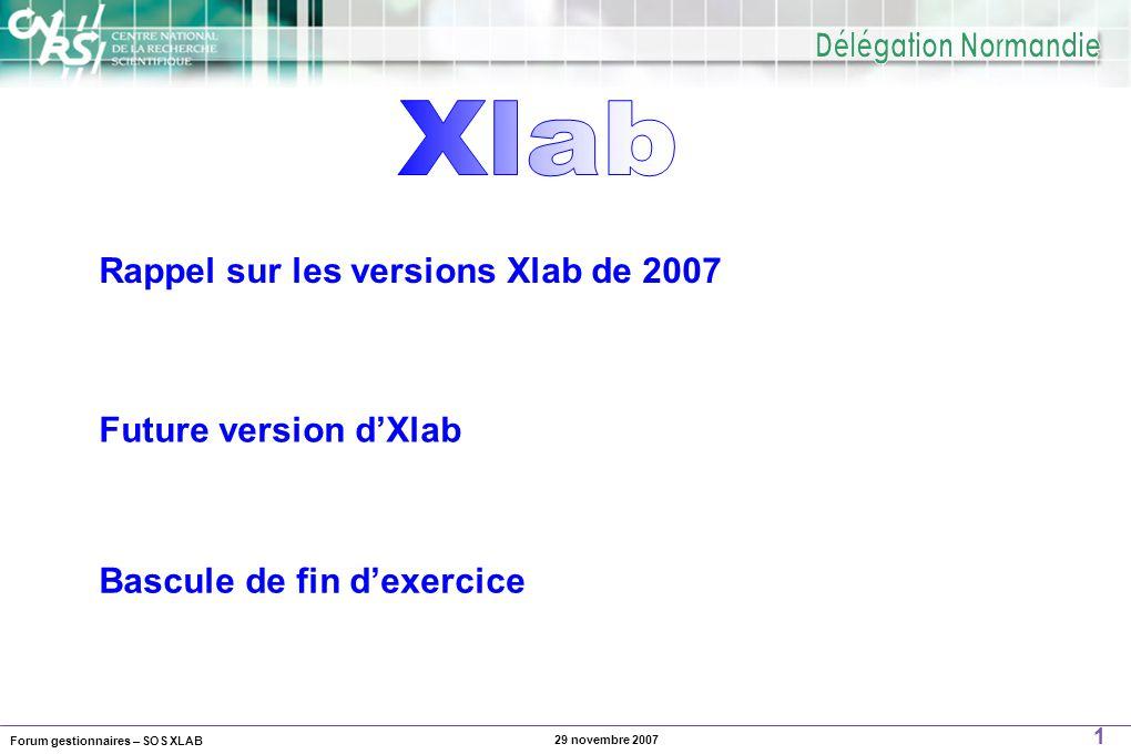 Forum gestionnaires – SOS XLAB 2 29 novembre 2007 Xlab Version 6 Diffusion de la version 6 début 2007  Intégration des nouvelles fonctionnalités pour être en conformité avec BFC  Origines des crédits  Services faits  OM permanents, collectifs  Sauvegardes Rappel sur les versions Xlab de 2007