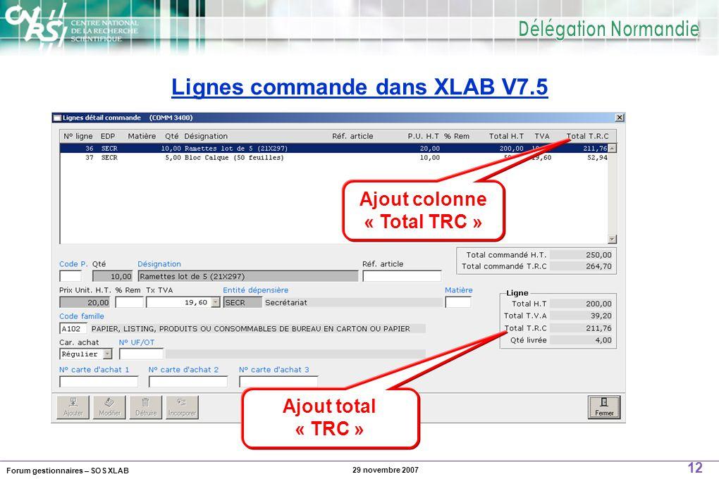 Forum gestionnaires – SOS XLAB 12 29 novembre 2007 Lignes commande dans XLAB V7.5 Ajout colonne « Total TRC » Ajout total « TRC »