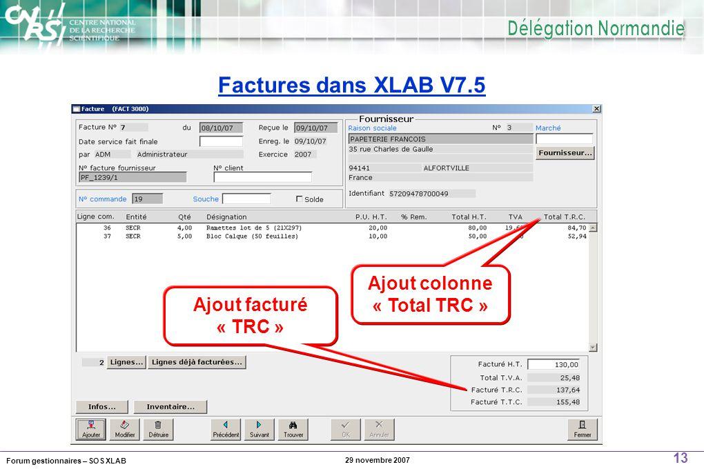 Forum gestionnaires – SOS XLAB 13 29 novembre 2007 Factures dans XLAB V7.5 Ajout colonne « Total TRC » Ajout facturé « TRC »