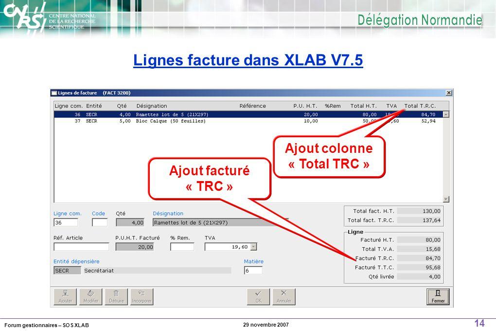 Forum gestionnaires – SOS XLAB 14 29 novembre 2007 Lignes facture dans XLAB V7.5 Ajout colonne « Total TRC » Ajout facturé « TRC »