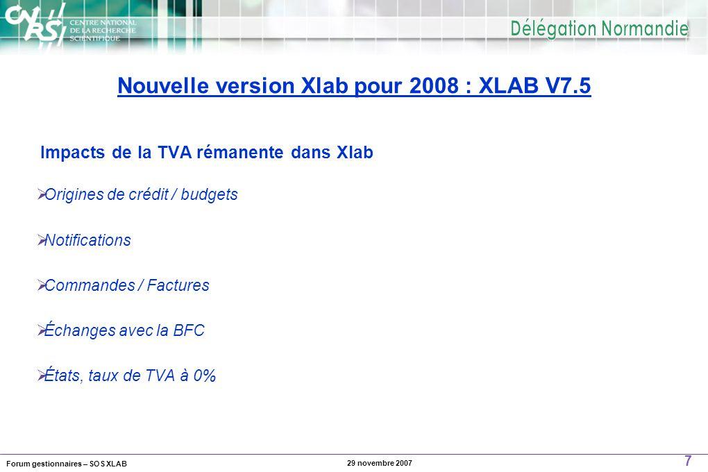 Forum gestionnaires – SOS XLAB 7 29 novembre 2007  Origines de crédit / budgets  Notifications  Commandes / Factures  Échanges avec la BFC  États, taux de TVA à 0% Impacts de la TVA rémanente dans Xlab Nouvelle version Xlab pour 2008 : XLAB V7.5