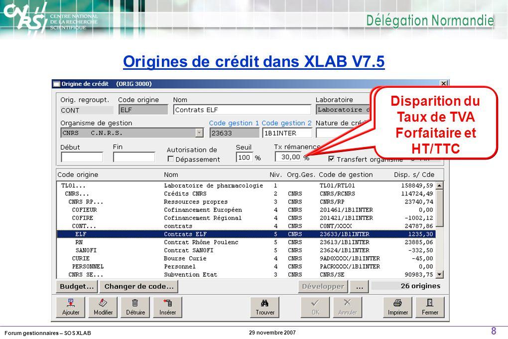Forum gestionnaires – SOS XLAB 8 29 novembre 2007 Origines de crédit dans XLAB V7.5 Taux de TVA Rémanente Disparition du Taux de TVA Forfaitaire et HT/TTC