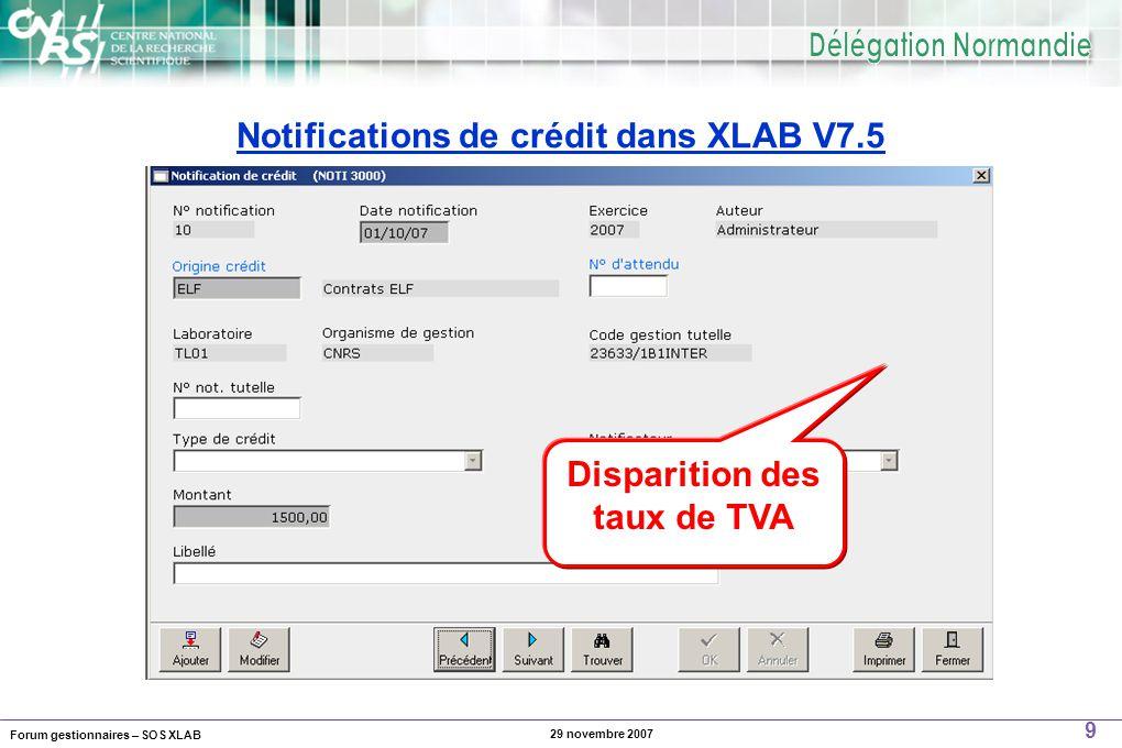 Forum gestionnaires – SOS XLAB 9 29 novembre 2007 Notifications de crédit dans XLAB V7.5 Disparition des taux de TVA