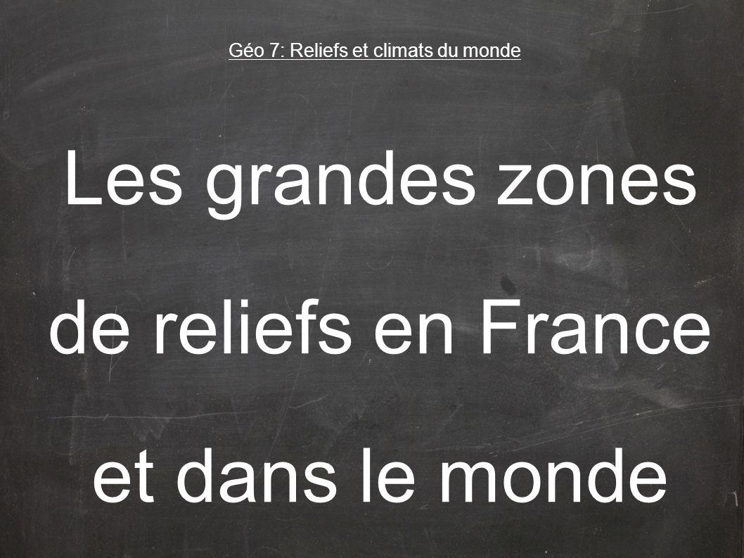 Les grandes zones de reliefs en France et dans le monde Géo 7: Reliefs et climats du monde