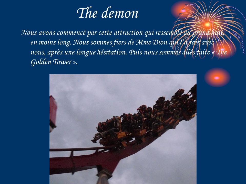 The demon Nous avons commencé par cette attraction qui ressemble au grand huit, en moins long. Nous sommes fiers de Mme Dion qui l'a fait avec nous, a
