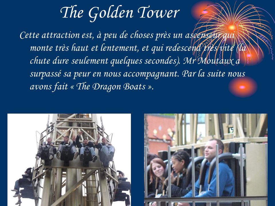 The Golden Tower Cette attraction est, à peu de choses près un ascenseur qui monte très haut et lentement, et qui redescend très vite (la chute dure seulement quelques secondes).