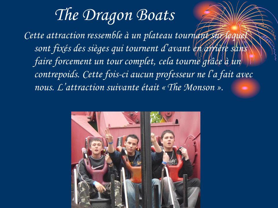 The Dragon Boats Cette attraction ressemble à un plateau tournant sur lequel sont fixés des sièges qui tournent d'avant en arrière sans faire forcement un tour complet, cela tourne grâce à un contrepoids.
