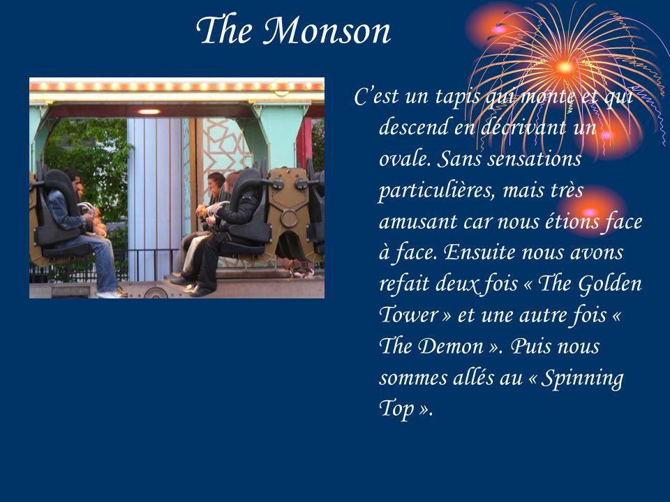 The Monson C'est un tapis qui monte et qui descend en décrivant un ovale. Sans sensations particulières, mais très amusant car nous étions face à face
