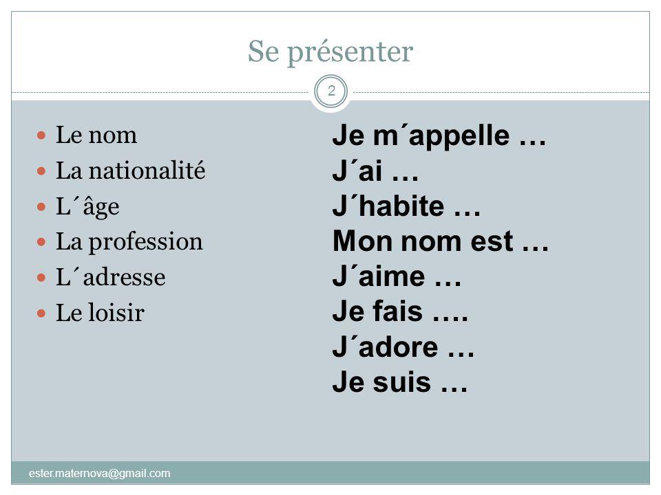 Se présenter 2  Le nom  La nationalité  L´âge  La profession  L´adresse  Le loisir Je m´appelle … J´ai … J´habite … Mon nom est … J´aime … Je fais ….