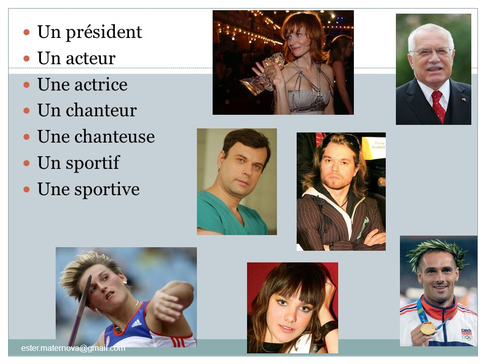 3  Un président  Un acteur  Une actrice  Un chanteur  Une chanteuse  Un sportif  Une sportive ester.maternova@gmail.com
