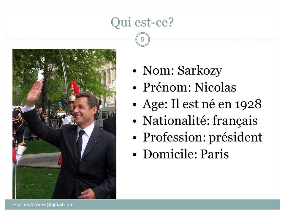 Qui est-ce? 5 •Nom: Sarkozy •Prénom: Nicolas •Age: Il est né en 1928 •Nationalité: français •Profession: président •Domicile: Paris ester.maternova@gm
