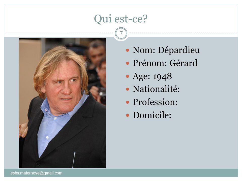 Qui est-ce? 7  Nom: Dépardieu  Prénom: Gérard  Age: 1948  Nationalité:  Profession:  Domicile: ester.maternova@gmail.com