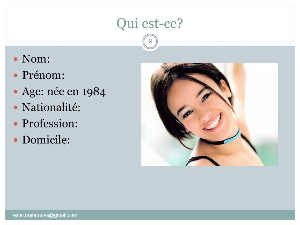 Qui est-ce? 9  Nom:  Prénom:  Age: née en 1984  Nationalité:  Profession:  Domicile: ester.maternova@gmail.com
