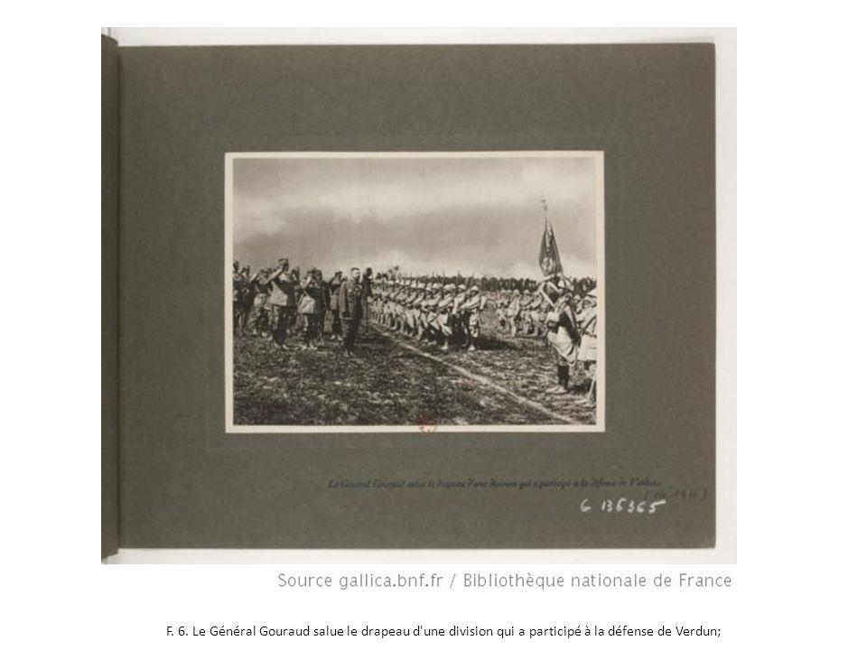 F. 6. Le Général Gouraud salue le drapeau d'une division qui a participé à la défense de Verdun;