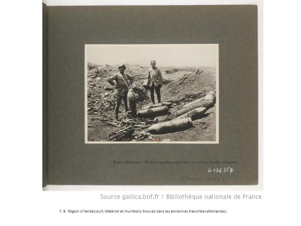 F. 8. Région d'Herbécourt. Matériel et munitions trouvés dans les anciennes tranchées allemandes;