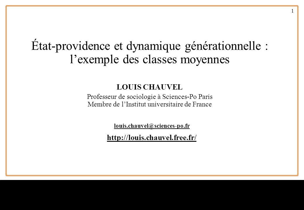1 louis.chauvel@sciences-po.fr http://louis.chauvel.free.fr/ État-providence et dynamique générationnelle : l'exemple des classes moyennes LOUIS CHAUV
