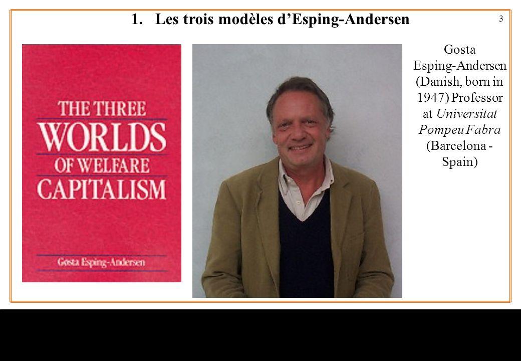3 Gosta Esping-Andersen (Danish, born in 1947) Professor at Universitat Pompeu Fabra (Barcelona - Spain) 1.Les trois modèles d'Esping-Andersen