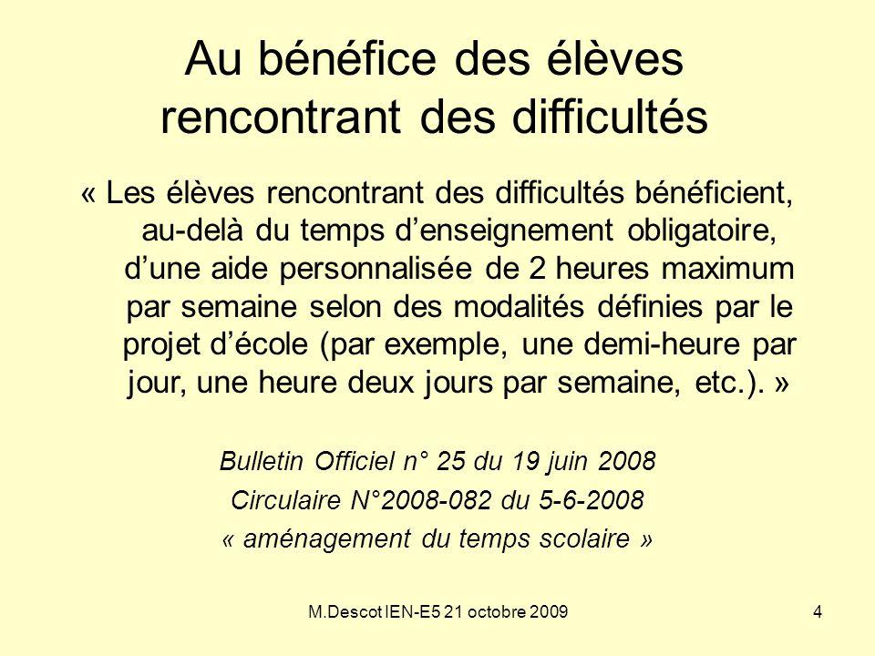 M.Descot IEN-E5 21 octobre 2009 « Les élèves rencontrant des difficultés bénéficient, au-delà du temps d'enseignement obligatoire, d'une aide personna
