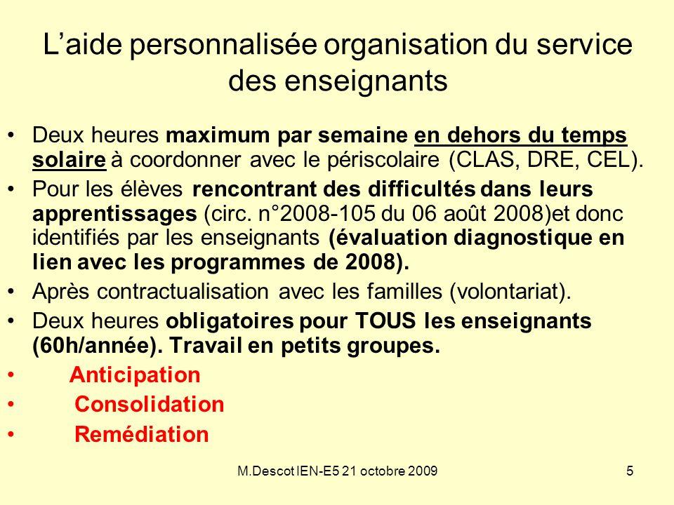 M.Descot IEN-E5 21 octobre 2009 L'aide personnalisée organisation du service des enseignants •Deux heures maximum par semaine en dehors du temps solai
