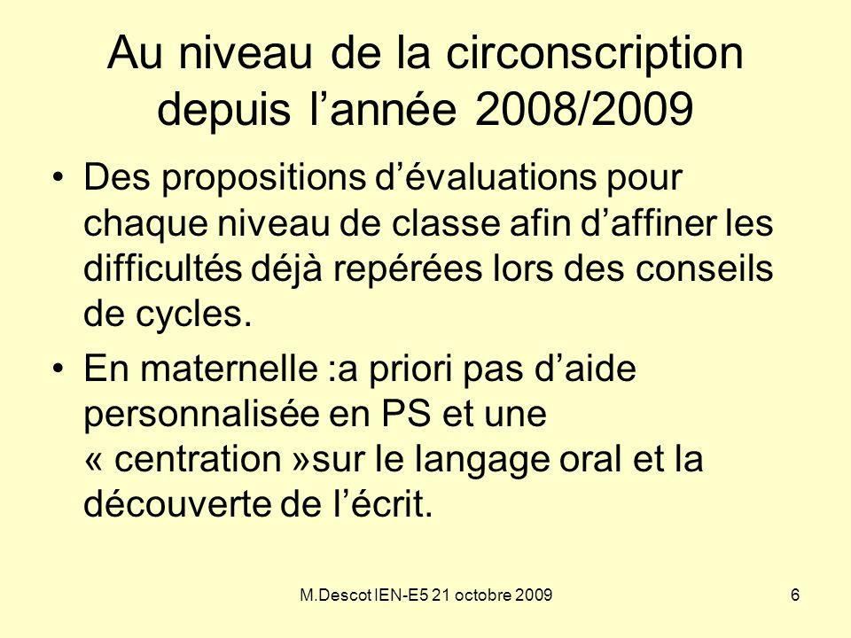 M.Descot IEN-E5 21 octobre 2009 Au niveau de la circonscription depuis l'année 2008/2009 •Des propositions d'évaluations pour chaque niveau de classe