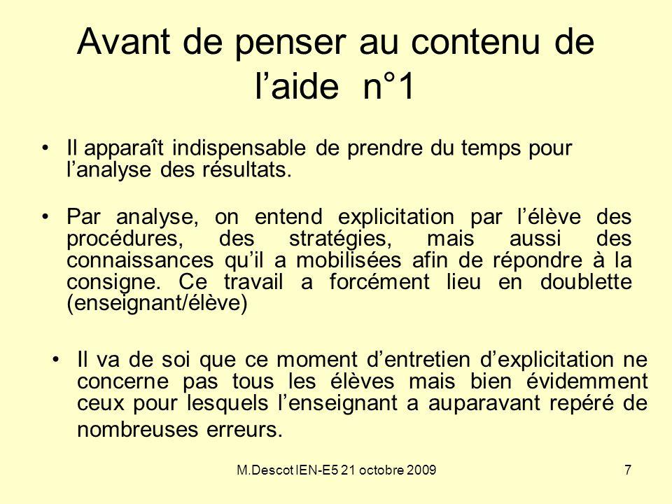 M.Descot IEN-E5 21 octobre 2009 Avant de penser au contenu de l'aide n°1 •Par analyse, on entend explicitation par l'élève des procédures, des stratég
