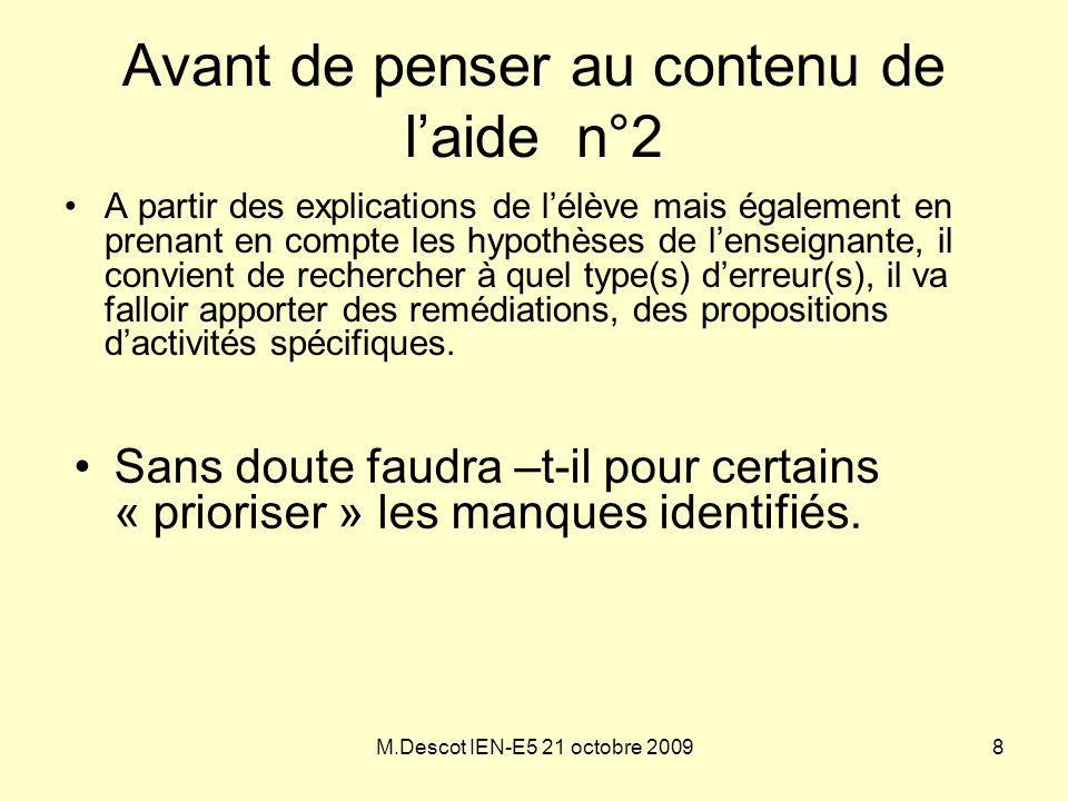 M.Descot IEN-E5 21 octobre 2009 •A partir des explications de l'élève mais également en prenant en compte les hypothèses de l'enseignante, il convient