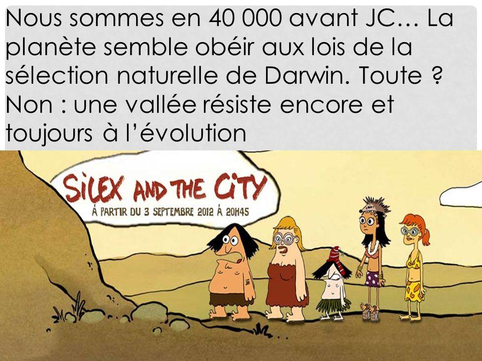 Nous sommes en 40 000 avant JC… La planète semble obéir aux lois de la sélection naturelle de Darwin. Toute ? Non : une vallée résiste encore et toujo