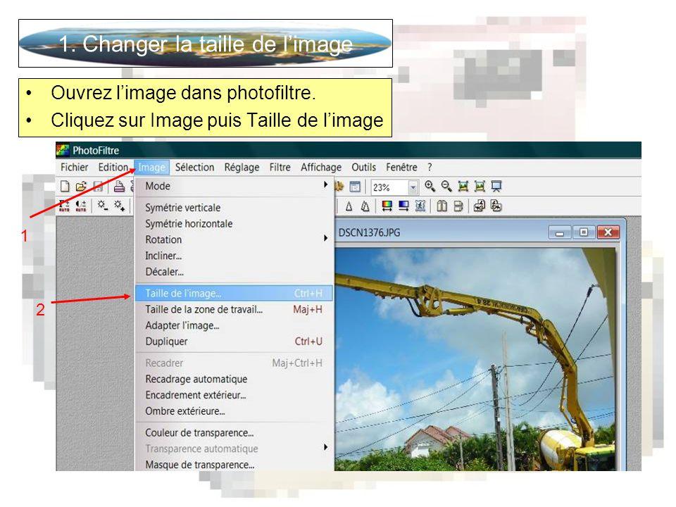 1. Changer la taille de l'image •Ouvrez l'image dans photofiltre.