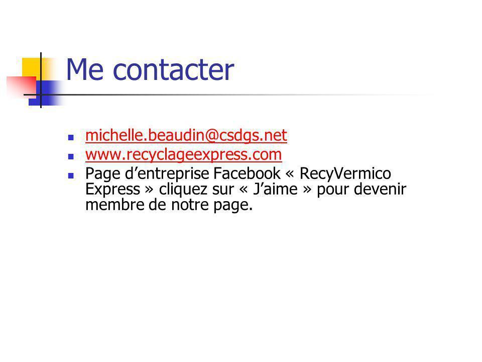 Me contacter  michelle.beaudin@csdgs.net michelle.beaudin@csdgs.net  www.recyclageexpress.com www.recyclageexpress.com  Page d'entreprise Facebook