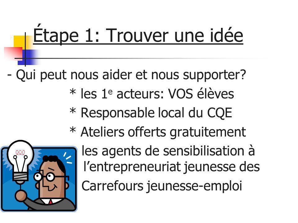 Étape 1: Trouver une idée - Qui peut nous aider et nous supporter? * les 1 e acteurs: VOS élèves * Responsable local du CQE * Ateliers offerts gratuit