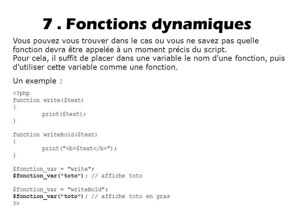 7. Fonctions dynamiques Vous pouvez vous trouver dans le cas ou vous ne savez pas quelle fonction devra être appel é e à un moment pr é cis du script.