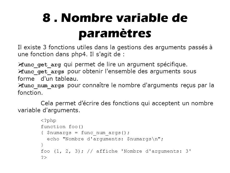 8. Nombre variable de paramètres Il existe 3 fonctions utiles dans la gestions des arguments pass é s à une fonction dans php4. Il s'agit de :  func_