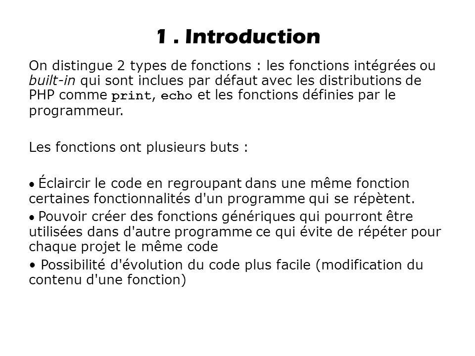 1. Introduction On distingue 2 types de fonctions : les fonctions intégrées ou built-in qui sont inclues par défaut avec les distributions de PHP comm