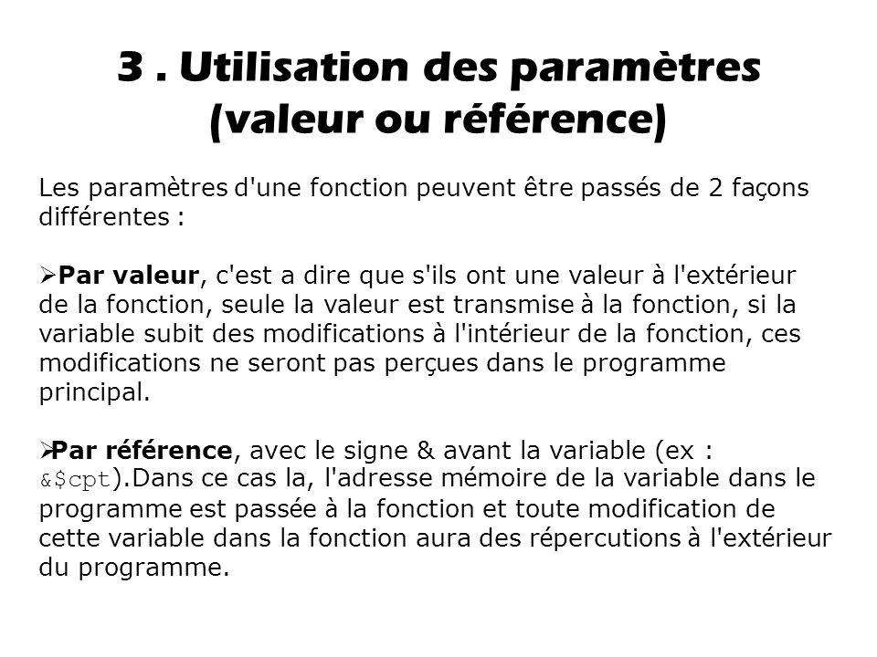 3. Utilisation des paramètres (valeur ou référence) Les param è tres d'une fonction peuvent être pass é s de 2 fa ç ons diff é rentes :  Par valeur,