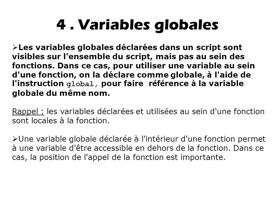  Les variables globales déclarées dans un script sont visibles sur l ensemble du script, mais pas au sein des fonctions.