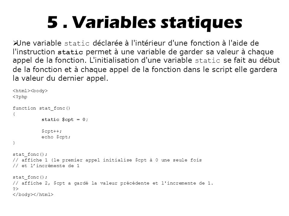 5. Variables statiques  Une variable static d é clar é e à l'int é rieur d'une fonction à l'aide de l'instruction static permet à une variable de gar