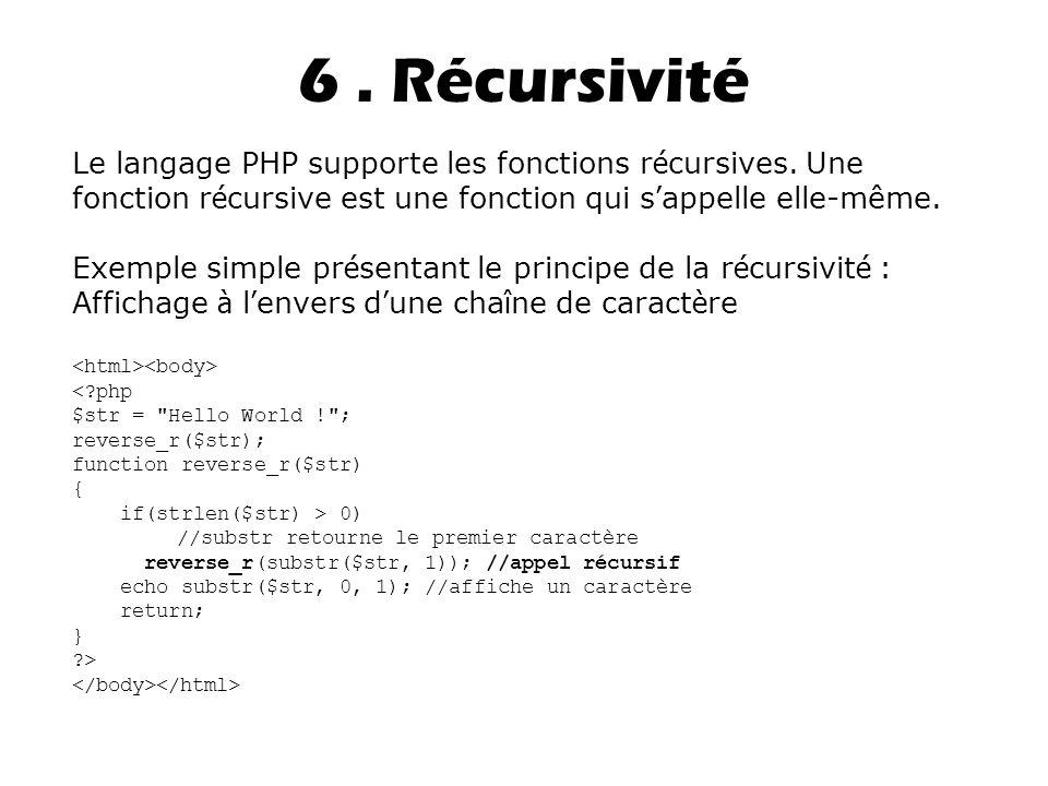 6.Récursivité Le langage PHP supporte les fonctions r é cursives.