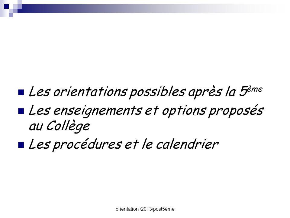 orientation /2013/post5ème  Les orientations possibles après la 5 ème  Les enseignements et options proposés au Collège  Les procédures et le calen