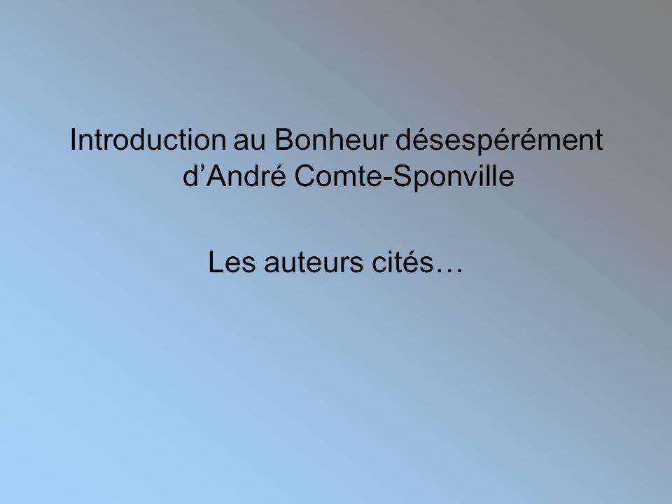 Introduction au Bonheur désespérément d'André Comte-Sponville Les auteurs cités…