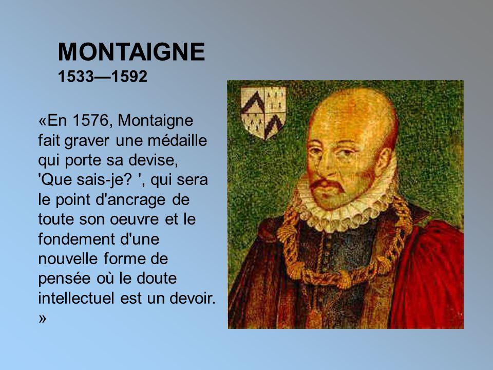 MONTAIGNE 1533—1592 «En 1576, Montaigne fait graver une médaille qui porte sa devise, Que sais-je.