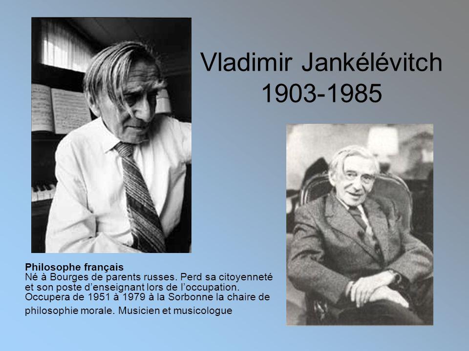 Vladimir Jankélévitch 1903-1985 Philosophe français Né à Bourges de parents russes.