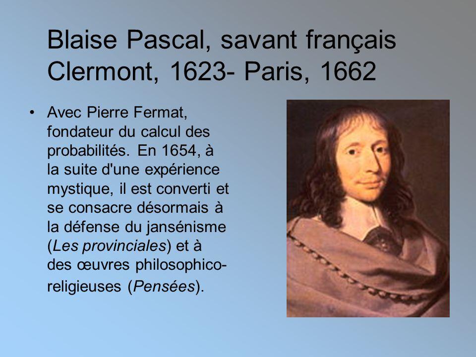 •Avec Pierre Fermat, fondateur du calcul des probabilités.