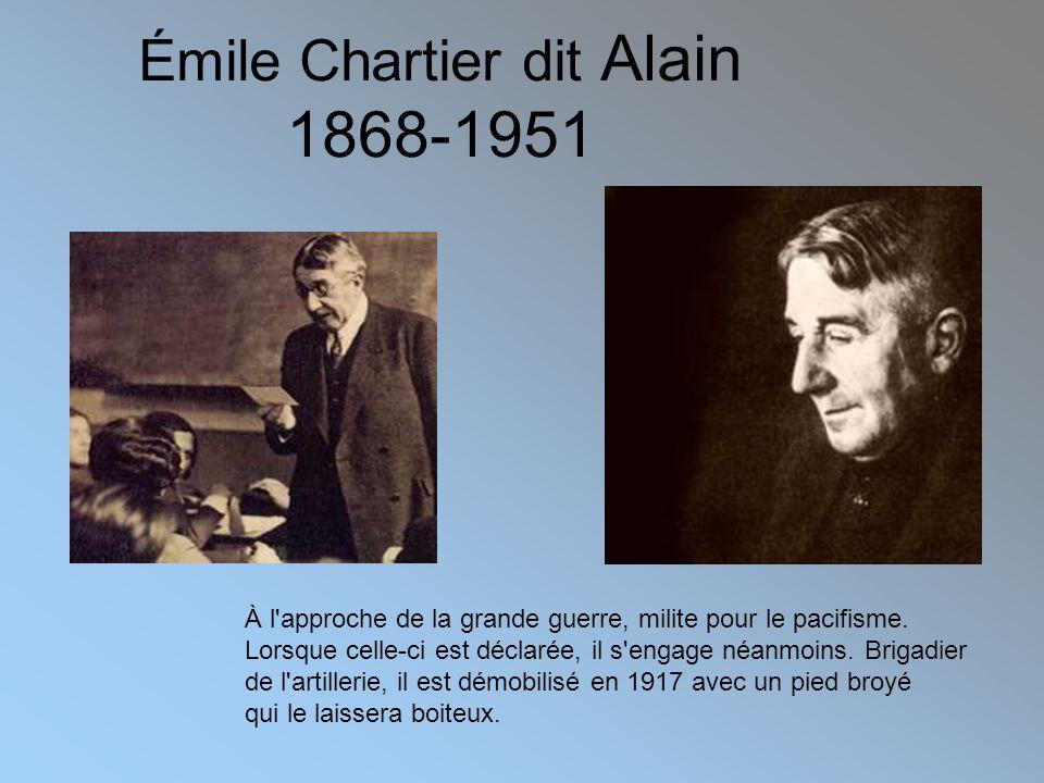 Émile Chartier dit Alain 1868-1951 À l approche de la grande guerre, milite pour le pacifisme.