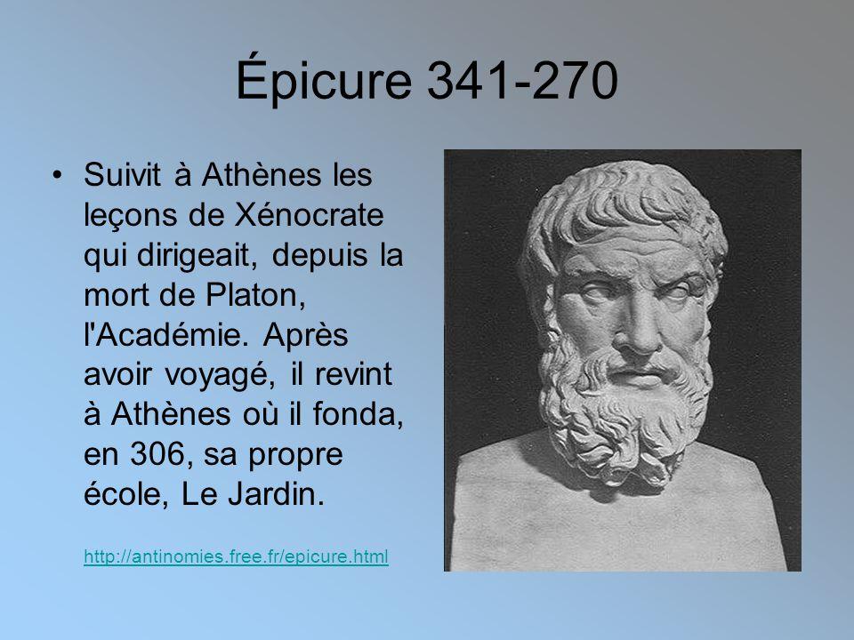 Épicure 341-270 •Suivit à Athènes les leçons de Xénocrate qui dirigeait, depuis la mort de Platon, l Académie.