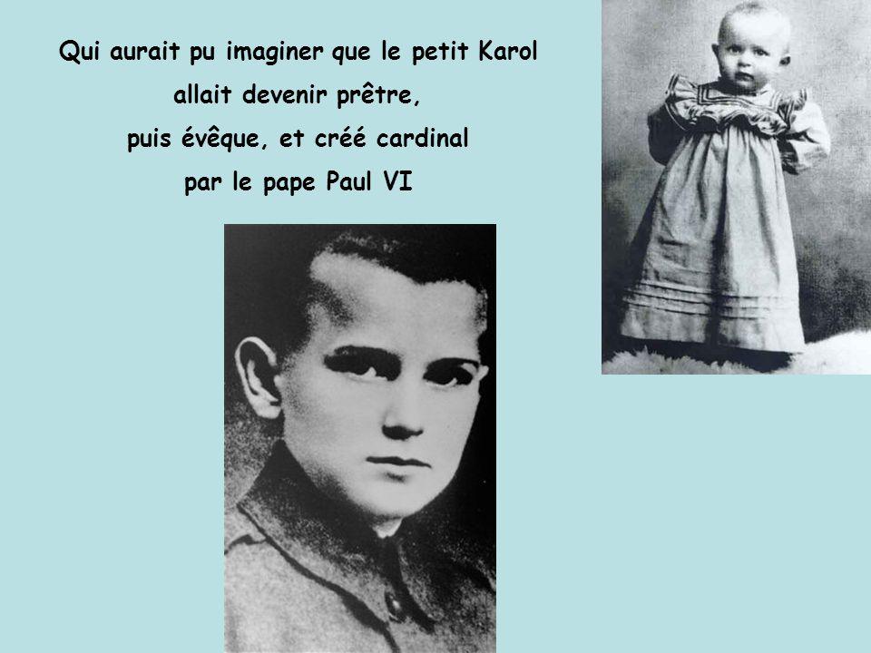 Qui aurait pu imaginer que le petit Karol allait devenir prêtre, puis évêque, et créé cardinal par le pape Paul VI