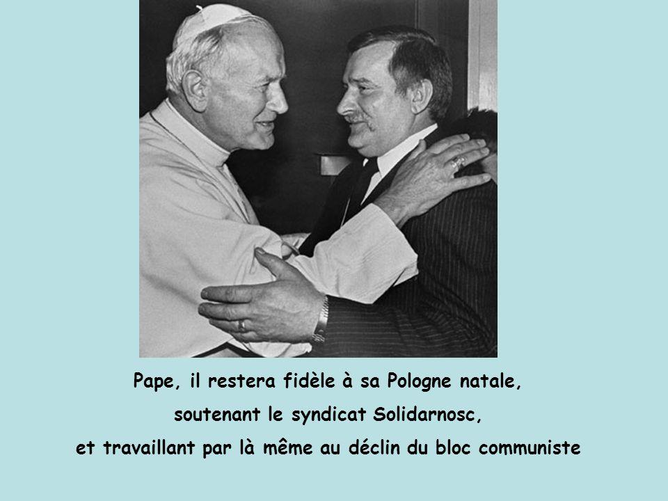 Pape, il restera fidèle à sa Pologne natale, soutenant le syndicat Solidarnosc, et travaillant par là même au déclin du bloc communiste