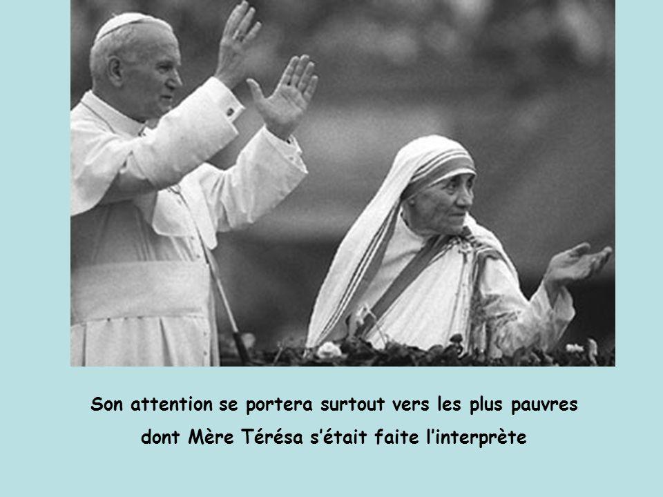 Son attention se portera surtout vers les plus pauvres dont Mère Térésa s'était faite l'interprète