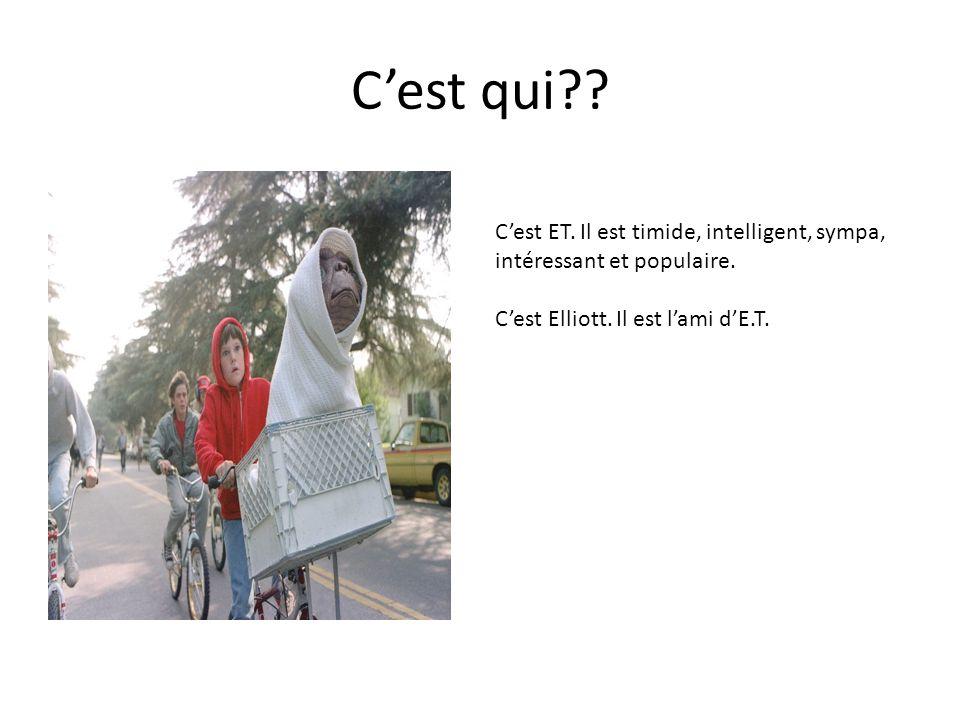 C'est qui?? C'est ET. Il est timide, intelligent, sympa, intéressant et populaire. C'est Elliott. Il est l'ami d'E.T.