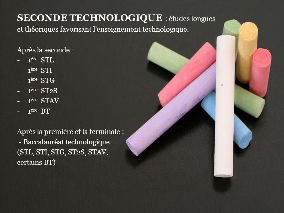 SECONDE TECHNOLOGIQUE : études longues et théoriques favorisant l'enseignement technologique. Après la seconde : -1 ère STL -1 ère STI -1 ère STG -1 è